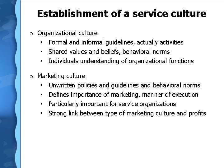 Establishment of a service culture o Organizational culture • Formal and informal guidelines, actually