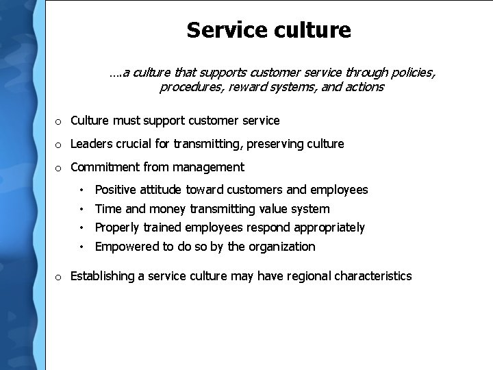 Service culture …. a culture that supports customer service through policies, procedures, reward systems,