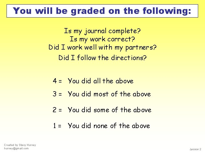 You will be graded on the following: Is my journal complete? Is my work