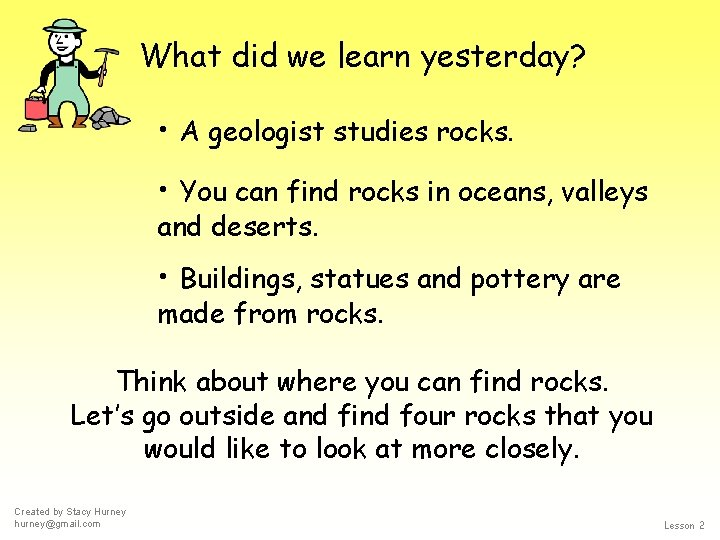 What did we learn yesterday? • A geologist studies rocks. • You can find