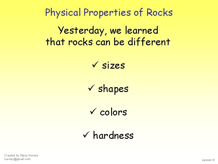 Physical Properties of Rocks Yesterday, we learned that rocks can be different ü sizes