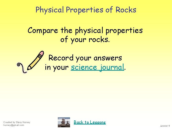 Physical Properties of Rocks Compare the physical properties of your rocks. Record your answers