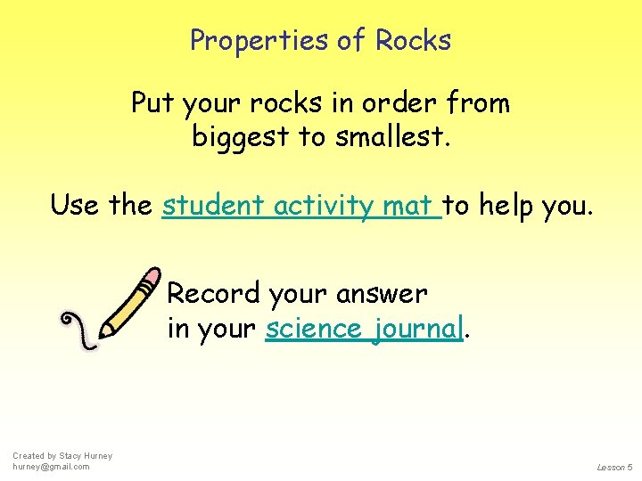 Properties of Rocks Put your rocks in order from biggest to smallest. Use the
