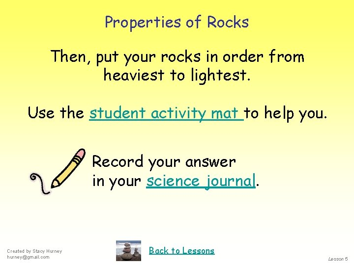 Properties of Rocks Then, put your rocks in order from heaviest to lightest. Use