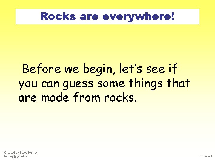 Rocks are everywhere! Before we begin, let's see if you can guess some things