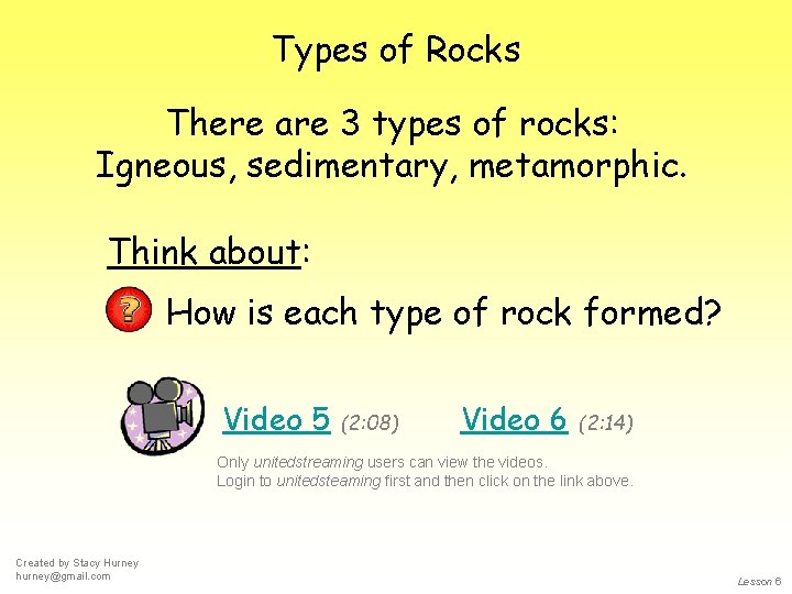 Types of Rocks There are 3 types of rocks: Igneous, sedimentary, metamorphic. Think about: