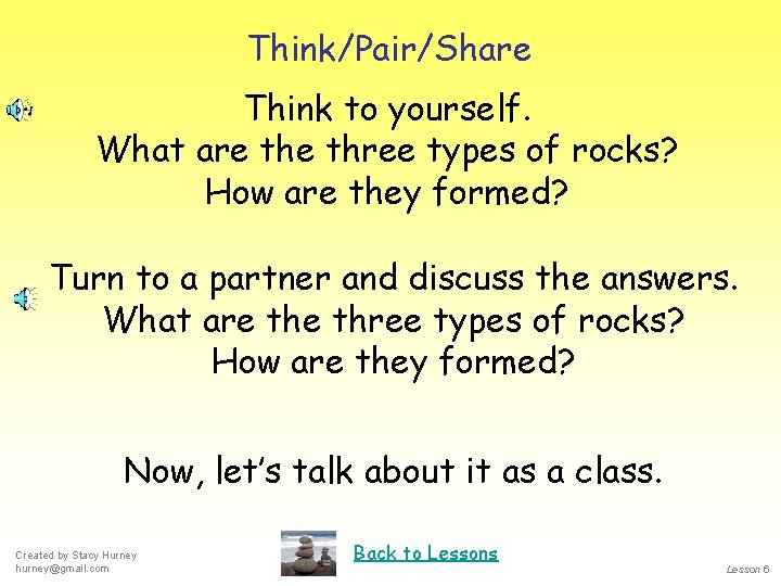 Think/Pair/Share Think to yourself. What are three types of rocks? How are they formed?