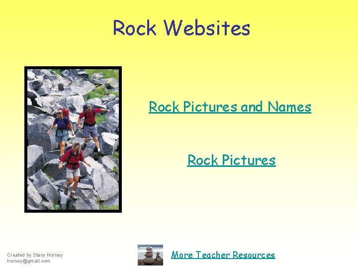 Rock Websites Rock Pictures and Names Rock Pictures Created by Stacy Hurney hurney@gmail. com