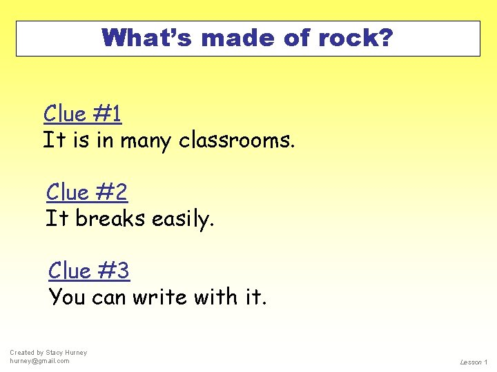 What's made of rock? Clue #1 It is in many classrooms. Clue #2 It