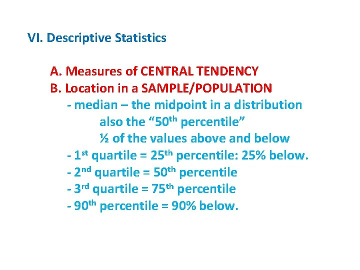 VI. Descriptive Statistics A. Measures of CENTRAL TENDENCY B. Location in a SAMPLE/POPULATION -