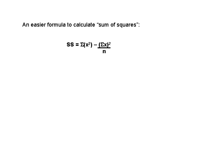 """An easier formula to calculate """"sum of squares"""": SS = S(x 2) – (Sx)2"""