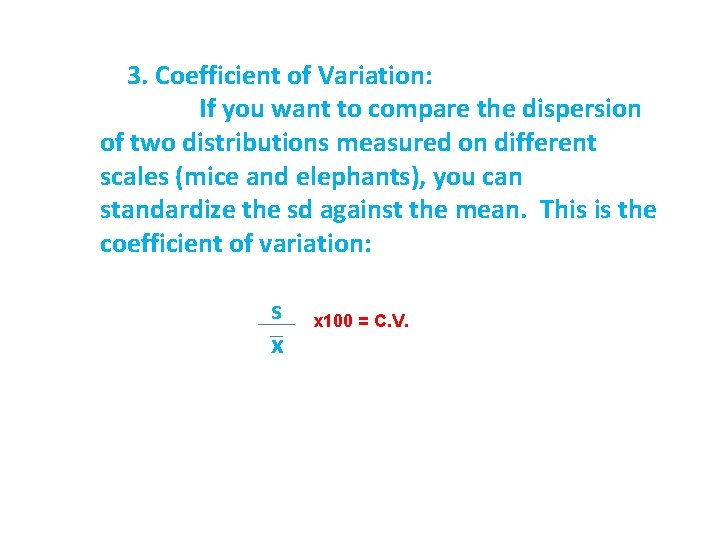 3. Coefficient of Variation: If you want to compare the dispersion of two distributions