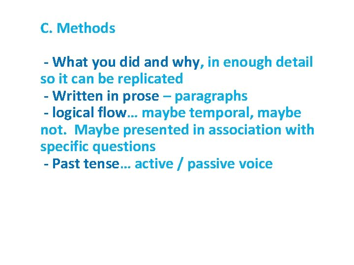C. Methods - What you did and why, in enough detail so it can