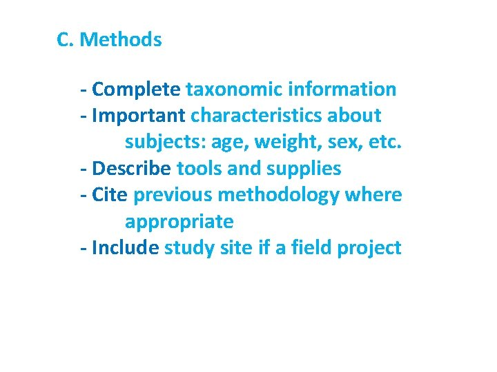 C. Methods - Complete taxonomic information - Important characteristics about subjects: age, weight, sex,