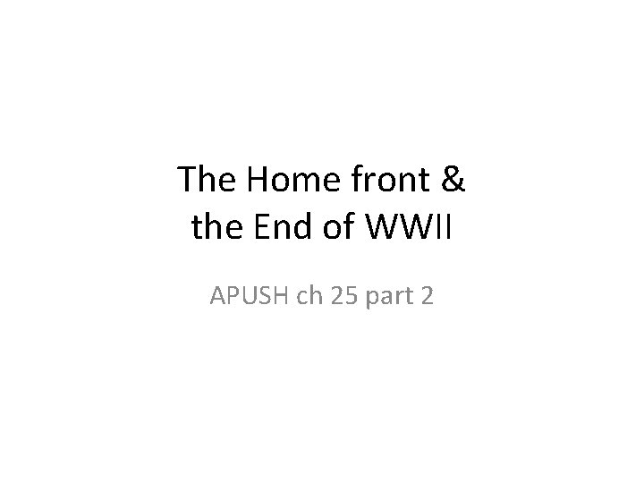 The Home front & the End of WWII APUSH ch 25 part 2