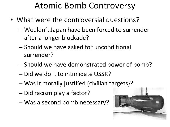 Atomic Bomb Controversy • What were the controversial questions? – Wouldn't Japan have been