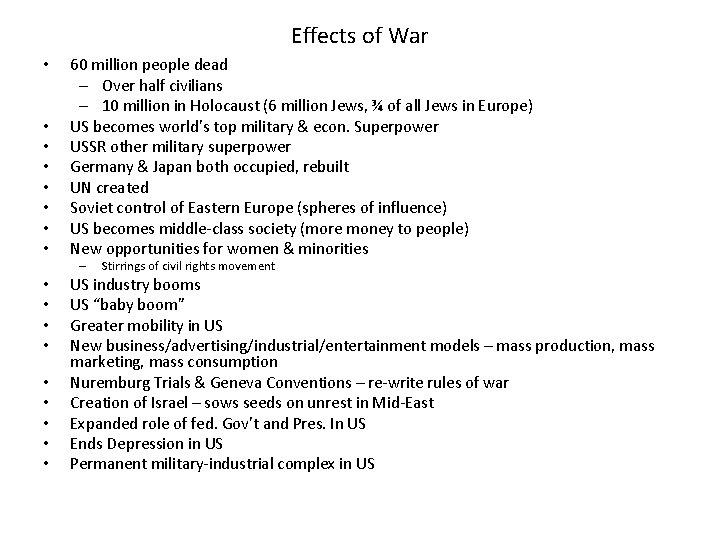 Effects of War • • 60 million people dead – Over half civilians –