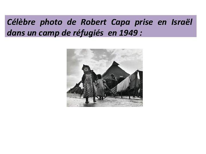 Célèbre photo de Robert Capa prise en Israël dans un camp de réfugiés en