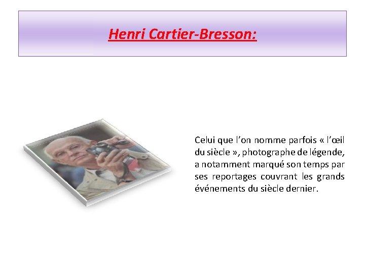 Henri Cartier-Bresson: Celui que l'on nomme parfois « l'œil du siècle » , photographe