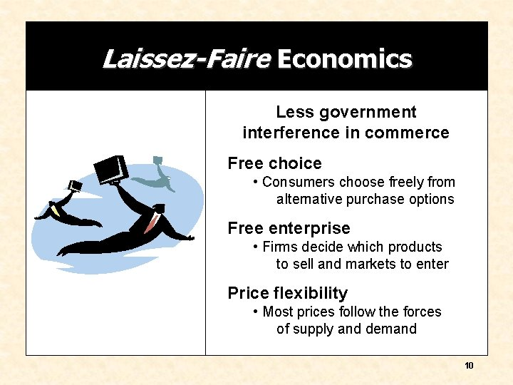 Laissez-Faire Economics Less government interference in commerce Free choice • Consumers choose freely from