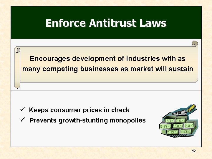 Enforce Antitrust Laws Encourages development of industries with as many competing businesses as market