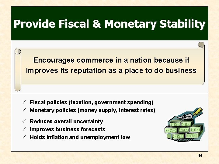 Provide Fiscal & Monetary Stability Encourages commerce in a nation because it improves its