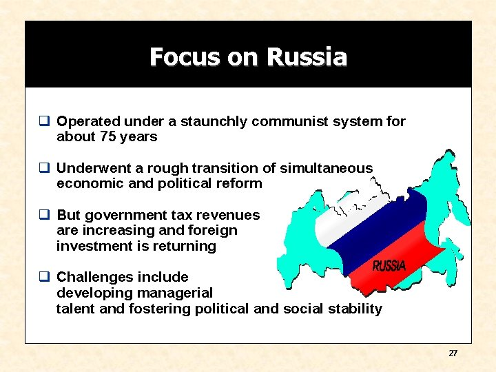 Focus on Russia q Operated under a staunchly communist system for about 75 years