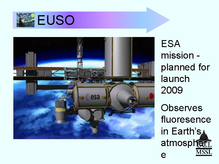 EUSO ESA mission planned for launch 2009 Observes fluoresence in Earth's atmospher e