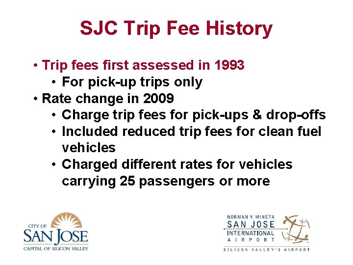 SJC Trip Fee History • Trip fees first assessed in 1993 • For pick-up