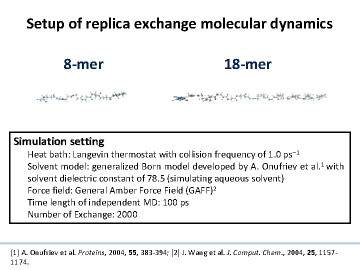Setup of replica exchange molecular dynamics 8 -mer 18 -mer Simulation setting Heat bath: