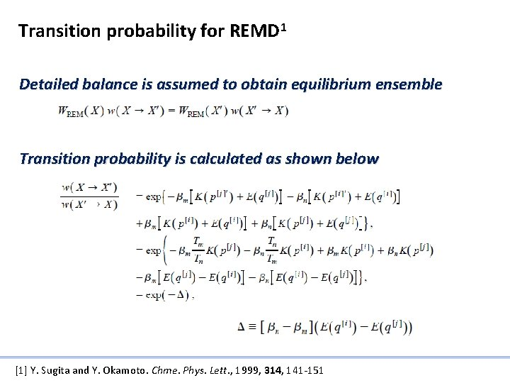 Transition probability for REMD 1 Detailed balance is assumed to obtain equilibrium ensemble Transition