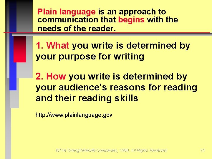 Plain language is an approach to communication that begins with the needs of the