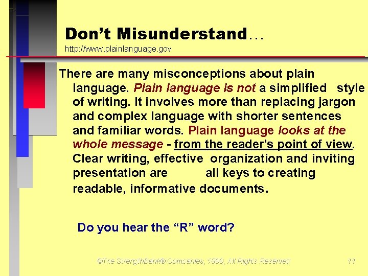 Don't Misunderstand http: //www. plainlanguage. gov There are many misconceptions about plain language. Plain
