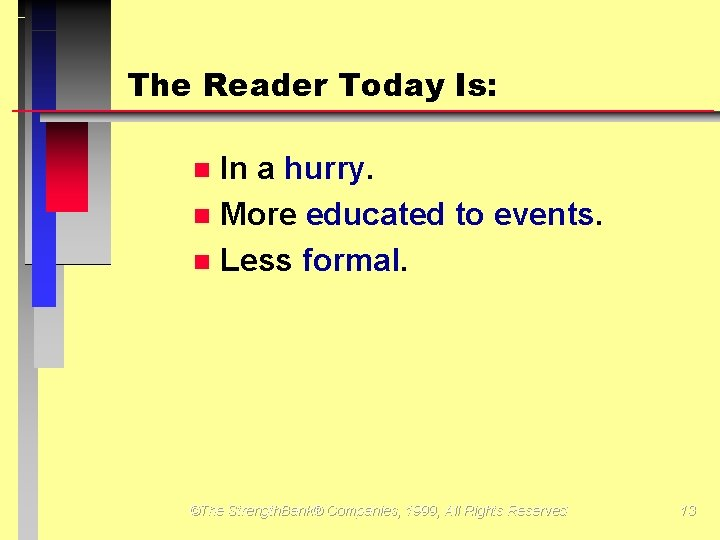 The Reader Today Is: In a hurry. More educated to events. Less formal. ©The