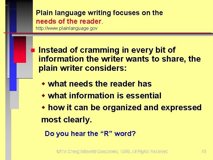 Plain language writing focuses on the needs of the reader. http: //www. plainlanguage. gov