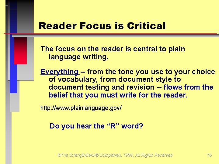 Reader Focus is Critical The focus on the reader is central to plain language