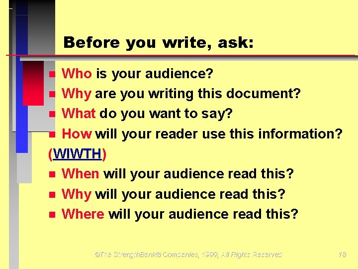 Before you write, ask: Who is your audience? Why are you writing this document?