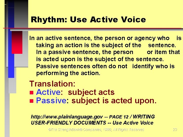 Rhythm: Use Active Voice In an active sentence, the person or agency who is