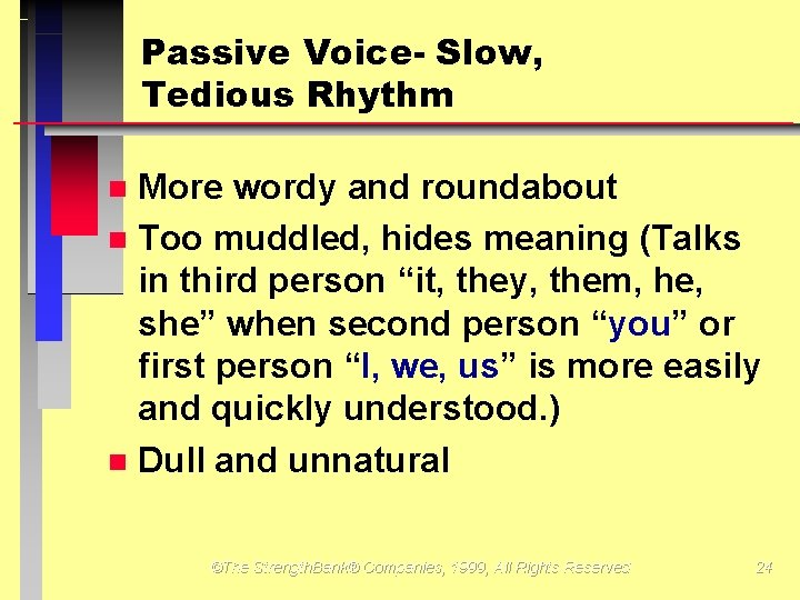 Passive Voice- Slow, Tedious Rhythm More wordy and roundabout Too muddled, hides meaning (Talks