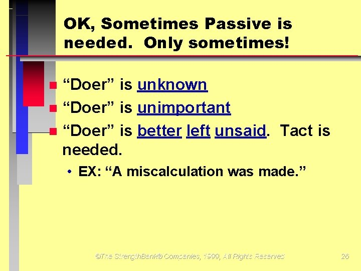 """OK, Sometimes Passive is needed. Only sometimes! """"Doer"""" is unknown """"Doer"""" is unimportant """"Doer"""""""