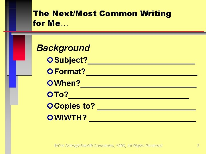 The Next/Most Common Writing for Me Background ¢Subject? ____________ ¢Format? _____________ ¢When? _____________ ¢To?