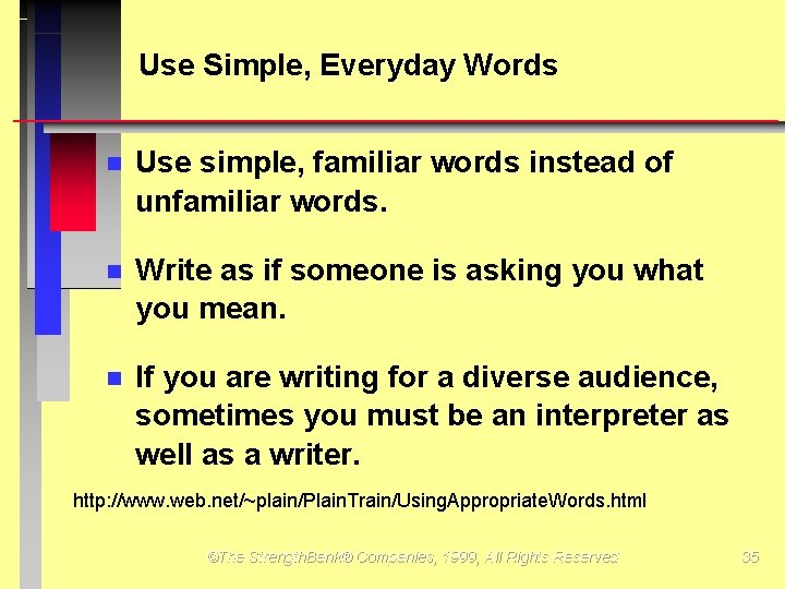 Use Simple, Everyday Words Use simple, familiar words instead of unfamiliar words. Write as