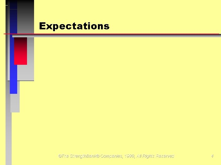 Expectations ©The Strength. Bank® Companies, 1999, All Rights Reserved 4