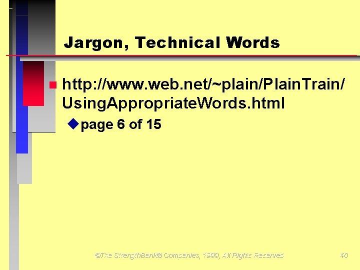 Jargon, Technical Words http: //www. web. net/~plain/Plain. Train/ Using. Appropriate. Words. html upage 6