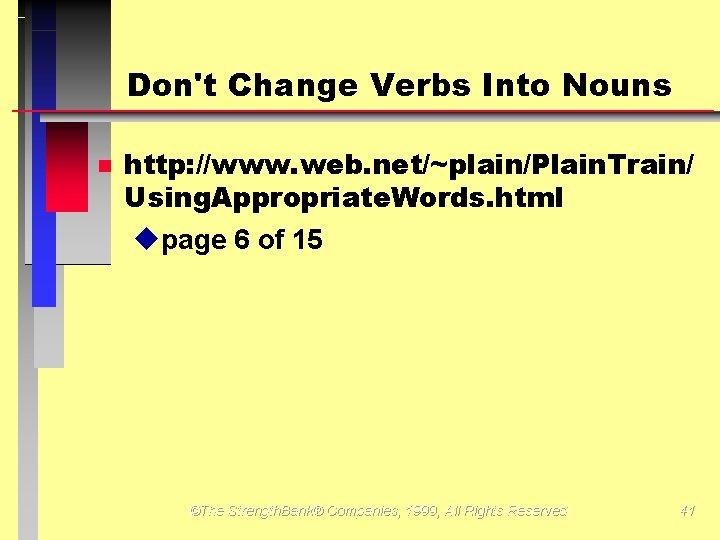 Don't Change Verbs Into Nouns http: //www. web. net/~plain/Plain. Train/ Using. Appropriate. Words. html