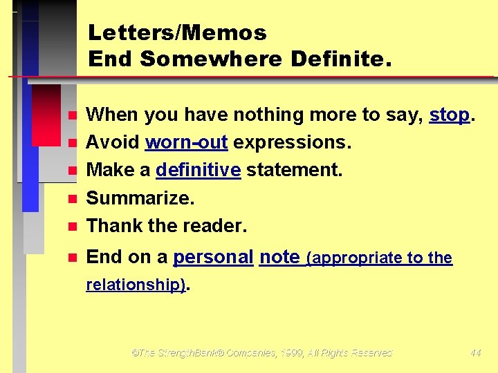 Letters/Memos End Somewhere Definite. When you have nothing more to say, stop. Avoid worn-out
