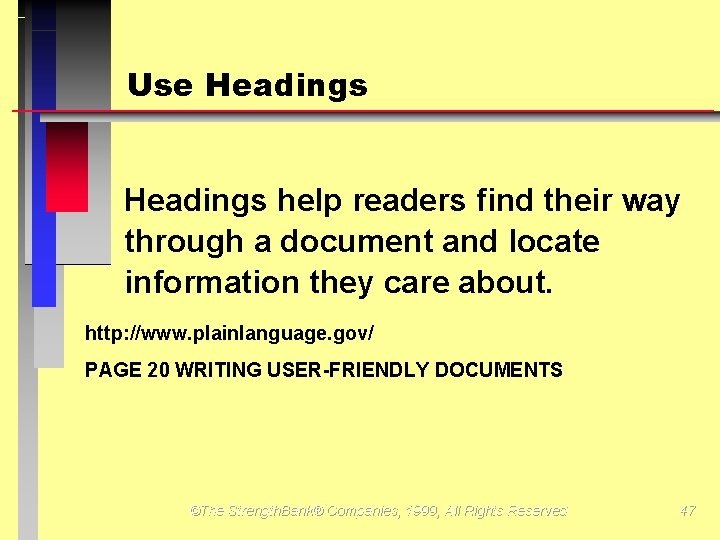 Use Headings help readers find their way through a document and locate information they