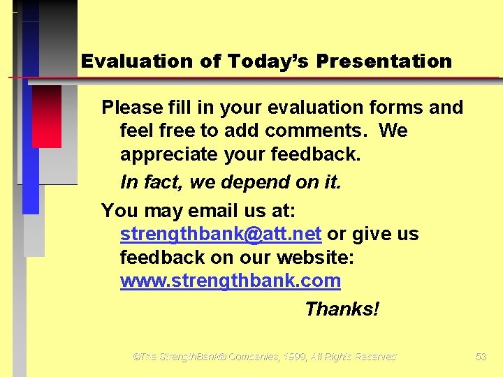 Evaluation of Today's Presentation Please fill in your evaluation forms and feel free to