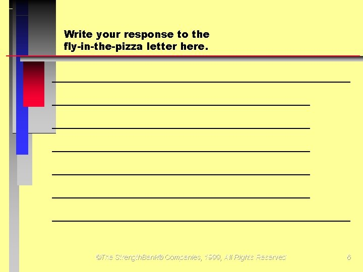 Write your response to the fly-in-the-pizza letter here. _____________________________________________________________________ ©The Strength. Bank® Companies, 1999,