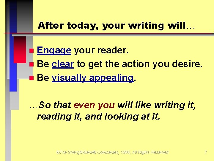 After today, your writing will Engage your reader. Be clear to get the action